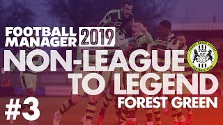 Non-League to Legend FM19   FOREST GREEN   Part 3   SIGNING OF THE SERIES   Football Manager 2019