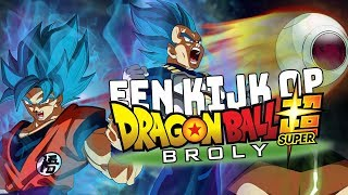 EEN KIJK OP... Dragon Ball Super: Broly!
