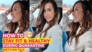 How To Stay Healthy During Quarantine - Dietitian Talk