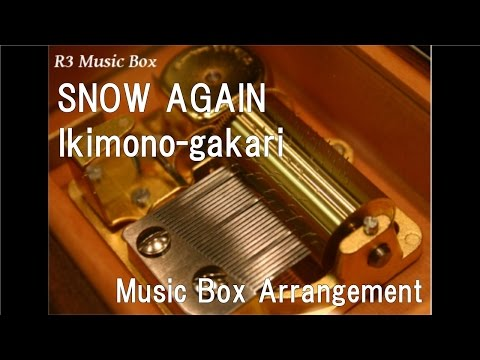 SNOW AGAIN/Ikimono-gakari [Music Box]