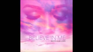 Believe in Me - Michelle Williams (Audio)