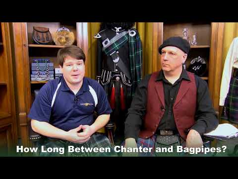 Bagpipe Chat - How Long Between Chanter And Bagpipes?