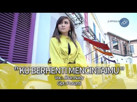 Jihan Audy - Ku Berhenti Mencintaimu - JYLO MANISE MERAPAT [Official Music Video]