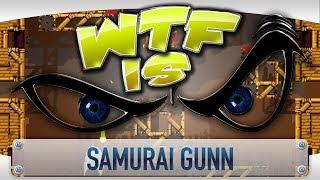 ► WTF Is... - Samurai Gunn ?