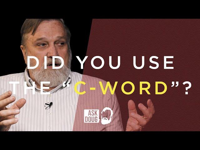 Did You Use the C-Word? / Ask Doug