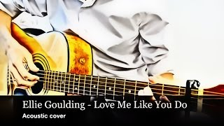 Ellie Goulding - Love Me Like You Do (acoustic cover, fingerstyle, tab)