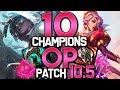 10 CHAMPIONS OP ! - Patch 10.5