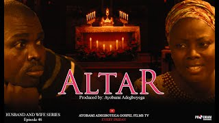 THE ALTAR = Husband and Wife Series = Episode 46 by Ayobami Adegboyega