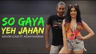 So Gaya Yeh Jahan | Melvin Louis ft. Adah Sharma