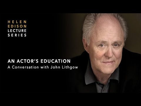 An Actor's Education: A Conversation with John Lithgow