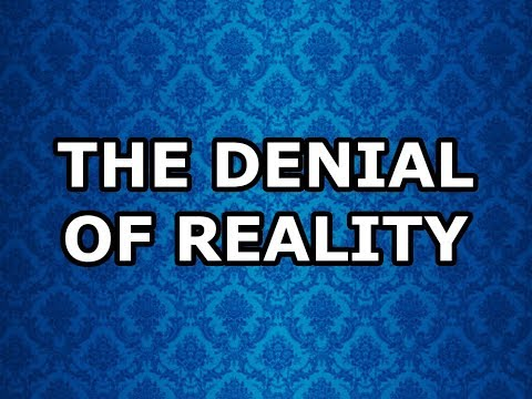 The Denial of Reality