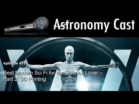 Astronomy Cast Ep. 470: Best Modern Sci Fi for the Science Lover - Part 2: 3D Printing