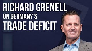 Amb. Richard Grenell on Germany's Trade Deficit & More