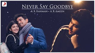 Gambar cover Never Say Goodbye - Music Video | Sushant Singh Rajput | Sanjana Sanghi | A.R. Rahman | A. R. Ameen
