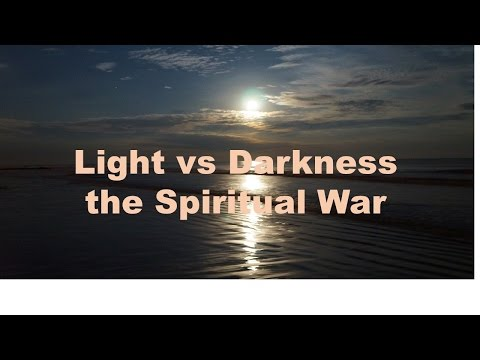Light vs Darkness the Spiritual War 1