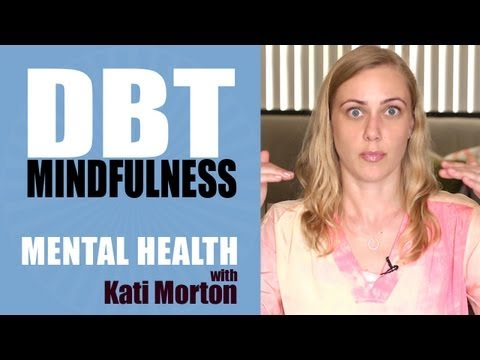 Dialectical behavior therapy (DBT) & Mindfulness - Mental Heath Videos with Kati Morton