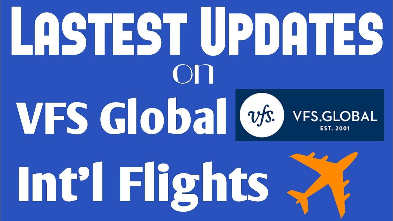 Latest updates | Updates on VFS Global & International flight Resumption | New update