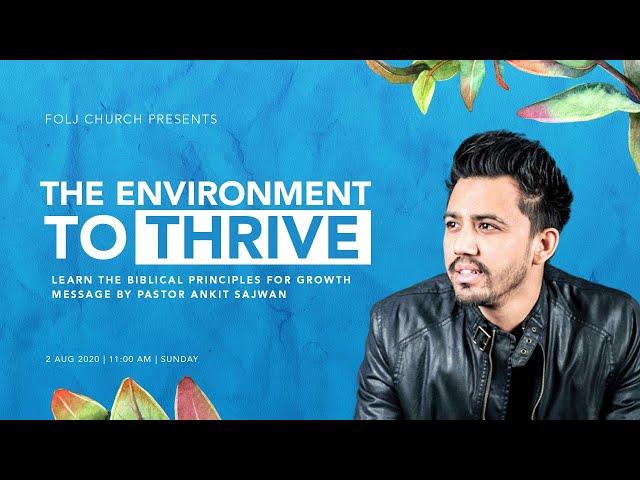 The Environment to THRIVE I FOLJ CHURCH I PS. Ankit Sajwan I 02-AUGUST-2020