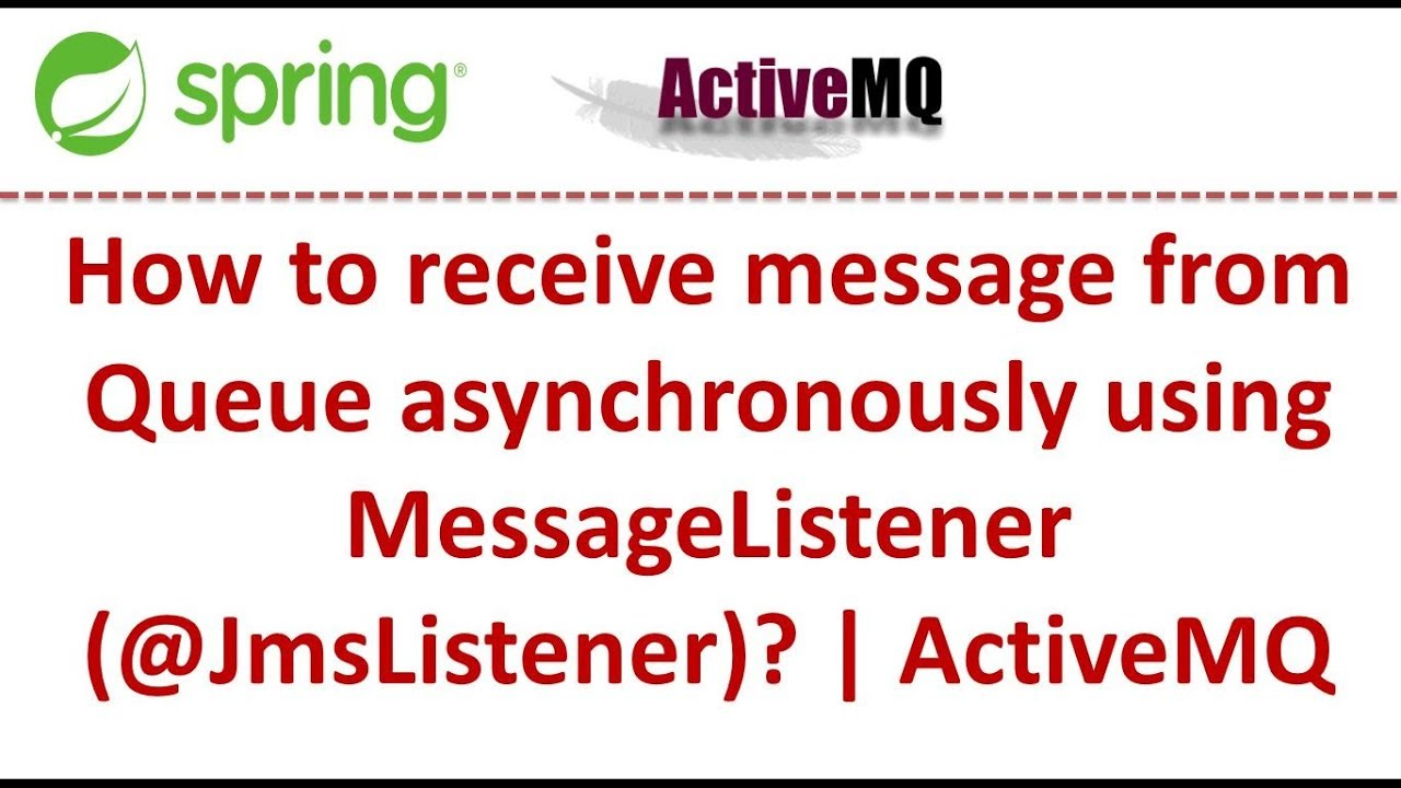 How to receive message from Queue asynchronously using  MessageListener(@JmsListener)? | ActiveMQ