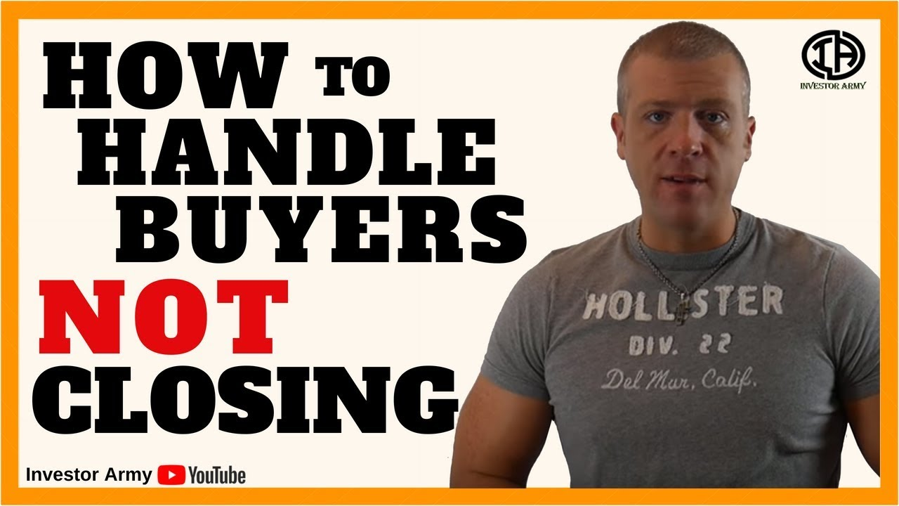 How To Handle Buyers Not Closing