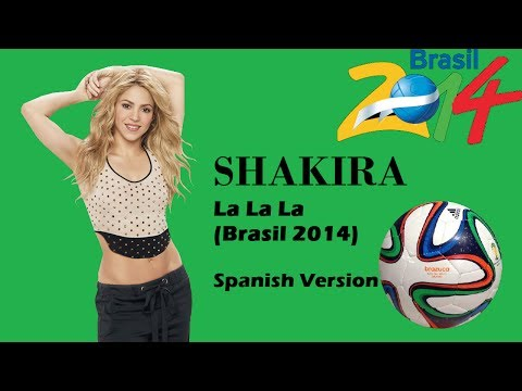 Shakira - La La La (Brasil 2014) - Spanish [Lyrics]
