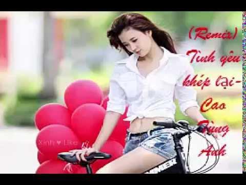 Tình yêu khép lại Remix -Cao Tùng Anh 2015