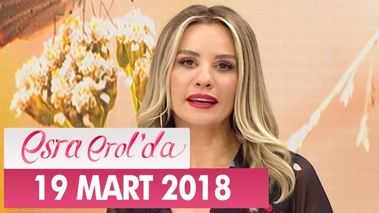 Esra Erol'da 19 Mart 2018 Pazartesi - Tek Parça