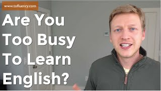 Are You too Busy to Learn English? Watch This!