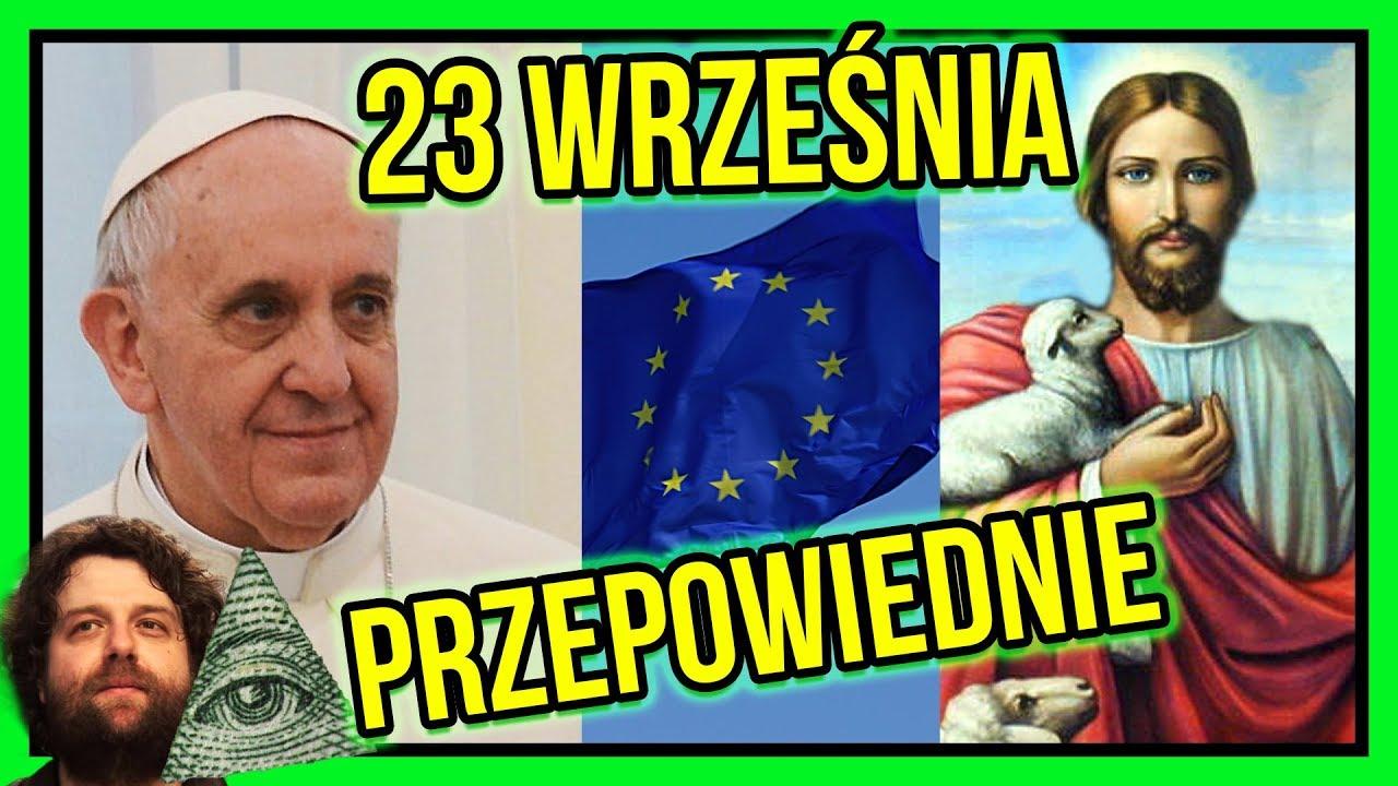 Biblijne Proroctwa i Przepowiednie 23 Września 2017 – Rozpad Unii, Polska Narodem Wybranym?