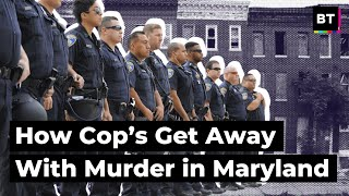 How Cop's Get Away With Murder in Maryland