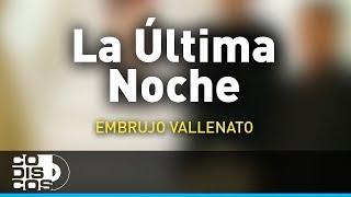 La Última Noche, Embrujo Vallenato - Audio