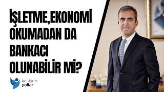 İşletme, ekonomi okumadan da bankacı olunabilir mi? - Soner Canko