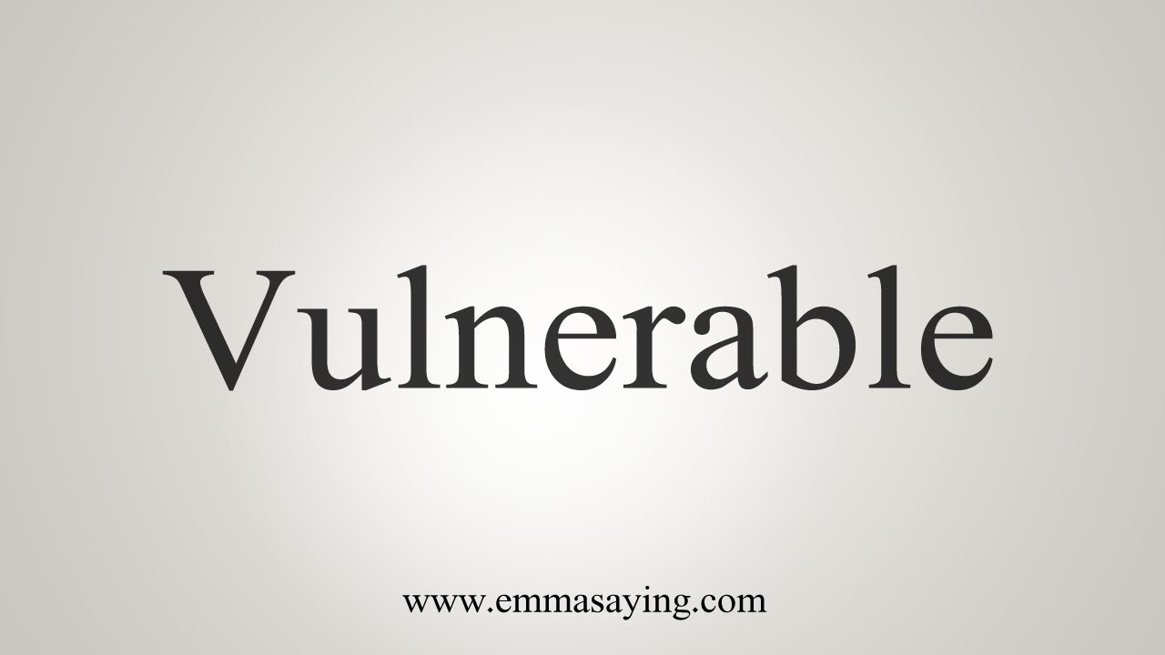 How To Say Vulnerable