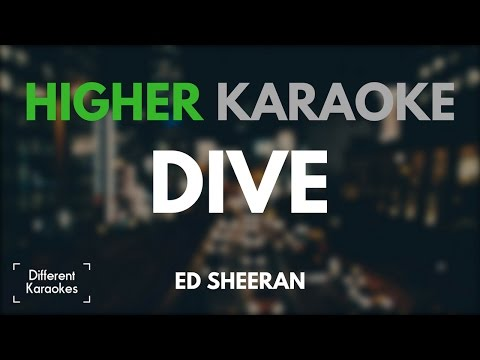 Ed Sheeran - Dive (HIGHER Key Karaoke)