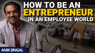 How To Be An Entrepreneur, In A World Full Of Employees!