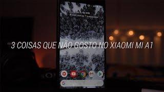 3 Coisas Que Não Gosto no Xiaomi Mi A1!