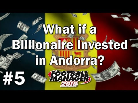 FM18 Experiment - What if a Billionaire Invested in Andorra #5 - Football Manager 2018 Experiment