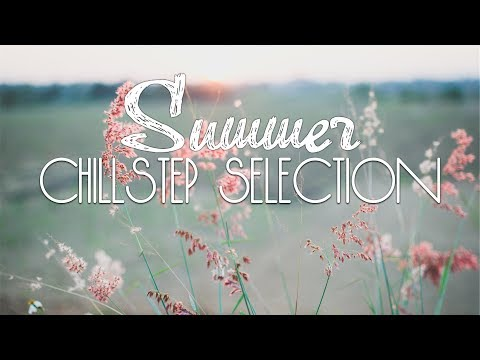 Chillstep Selection #36