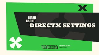 Guide to DirectX Settings in Team Fortress 2