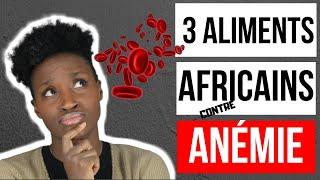 COMMENT SOIGNER L'ANÉMIE en 2019 ? (3 aliments AFRICAINS EFFICACES )