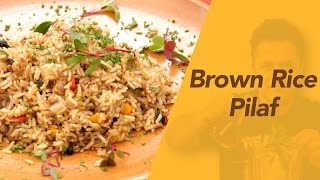 How To Make Brown Rice Pilaf By Vicky Ratnani