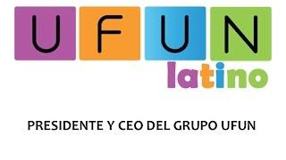 Ufun Latino - Ufun en Español - Presidente y CEO Grupo Ufun