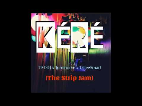 iTosh & Luminorse & Dj Tee Smart - KERE (The Strip Jam)