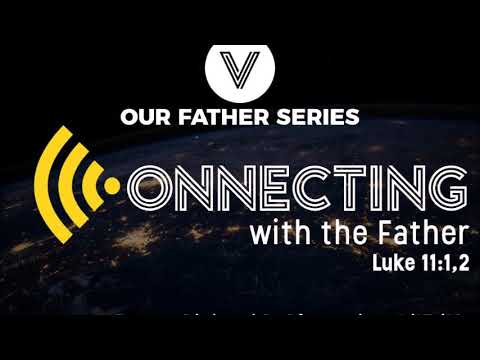 Connecting with the Father Pastor Richard May 13