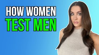 Different Ways That Women Test Men (AND WHAT TO DO) | Courtney Ryan