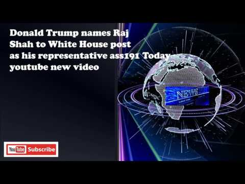 Donald Trump names Raj Shah to White House post as his representative ass191 Today youtube new video