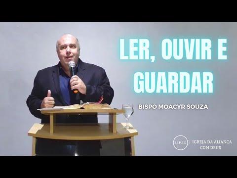 LER, OUVIR E GUARDAR   BISPO MOACYR SOUZA