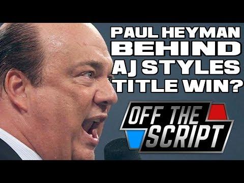 Paul Heyman BEHIND AJ Styles WWE Title Win Over JINDER MAHAL? - Off The Script #195 Part 2