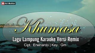 Khumasa   Karaoke Lirik   Lagu Lampung   Versi Remix   Cipt. Erwinardo   Key : Gm