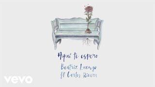 Beatriz Luengo - Aquí Te Espero (Audio) ft. Carlos Rivera